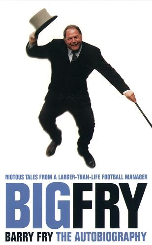 Big Fry: Barry Fry: the Autobiography (Paperback)