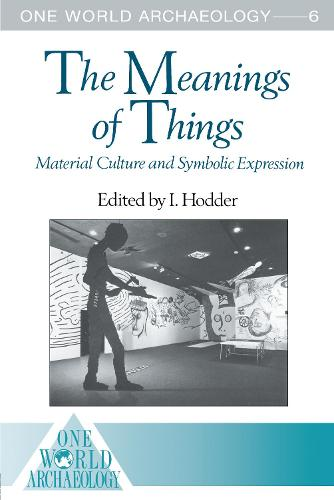 The Meanings of Things: Material Culture and Symbolic Expression - One World Archaeology (Paperback)