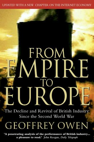From Empire to Europe: The Decline and Revival of British Industry Since the Second World War (Paperback)
