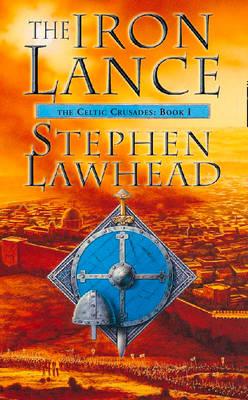 The The Iron Lance: The Iron Lance Celtic Crusades Bk. 1 (Paperback)