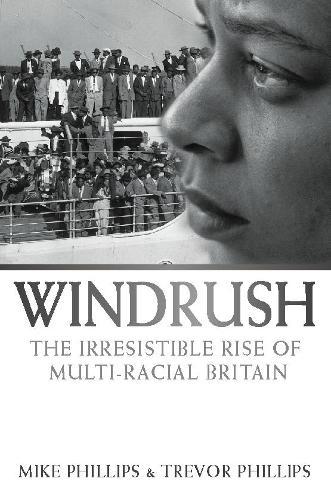 Windrush: The Irresistible Rise of Multi-Racial Britain (Paperback)