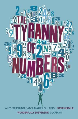 The Tyranny of Numbers: Why Counting Can't Make Us Happy (Paperback)