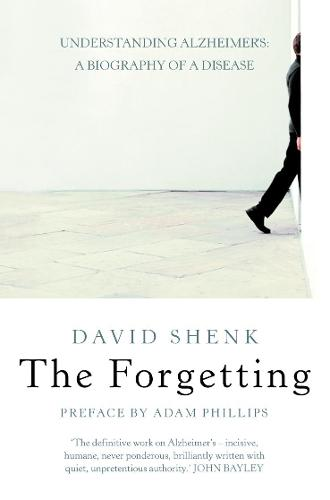 The Forgetting: Understanding Alzheimer's: a Biography of a Disease (Paperback)
