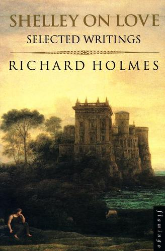 Shelley on Love: Selected Writings (Paperback)