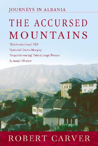 The Accursed Mountains: Journeys in Albania (Paperback)