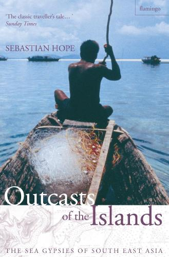 Outcasts of the Islands: The Sea Gypsies of South East Asia (Paperback)