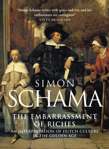 The Embarrassment of Riches: An Interpretation of Dutch Culture in the Golden Age (Paperback)