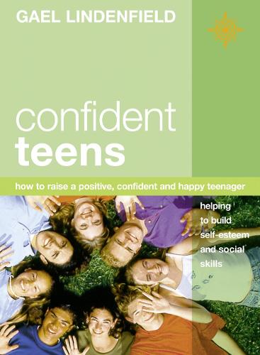 Confident Teens: How to Raise a Positive, Confident and Happy Teenager (Paperback)