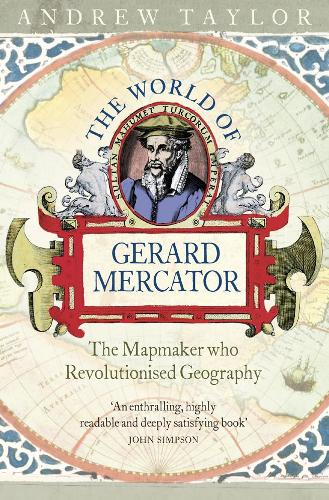 The World of Gerard Mercator: The Mapmaker Who Revolutionised Geography (Paperback)