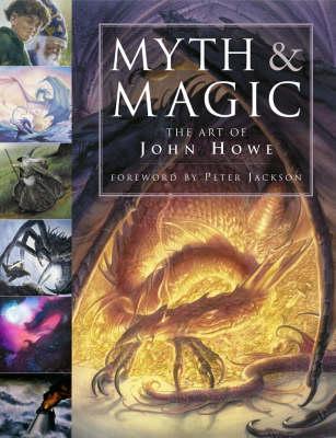 Myth and Magic: The Art of John Howe (Hardback)