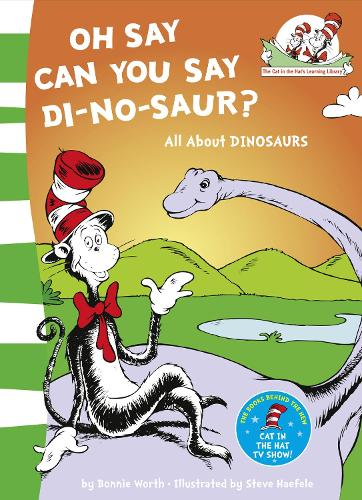 Oh Say Can You Say Di-no-saur?: All About Dinosaurs - The Cat in the Hat's Learning Library 3 (Paperback)