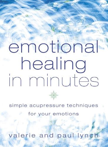 Emotional Healing in Minutes: Simple Acupressure Techniques for Your Emotions (Paperback)