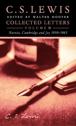 Collected Letters Volume Three: Narnia, Cambridge and Joy 1950-1963 (Hardback)
