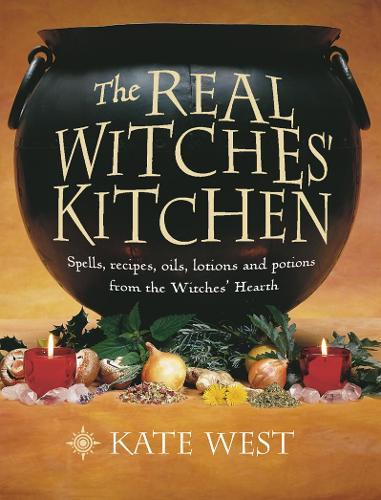 The Real Witches' Kitchen: Spells, Recipes, Oils, Lotions and Potions from the Witches' Hearth (Paperback)