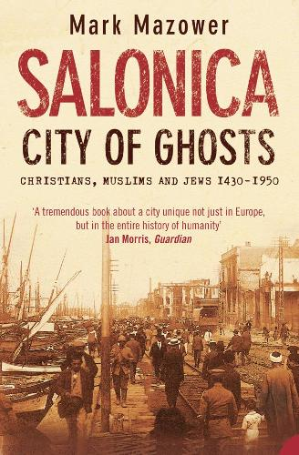 Salonica, City of Ghosts: Christians, Muslims and Jews (Paperback)