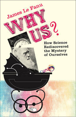 Why Us?: How Science Rediscovered the Mystery of Ourselves (Hardback)