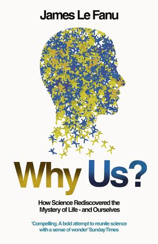 Why Us?: How Science Rediscovered the Mystery of Ourselves (Paperback)