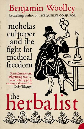 The Herbalist: Nicholas Culpeper and the Fight for Medical Freedom (Paperback)
