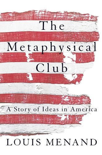 The Metaphysical Club: A Story of Ideas in America (Paperback)