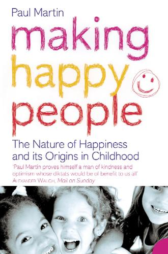 Making Happy People: The Nature of Happiness and its Origins in Childhood (Paperback)