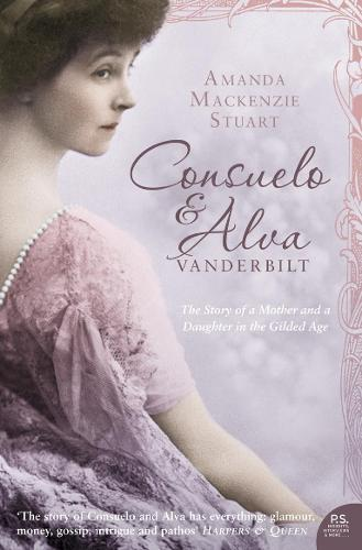 Consuelo and Alva Vanderbilt: The Story of a Mother and a Daughter in the `Gilded Age' (Paperback)