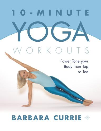 10-Minute Yoga Workouts: Power Tone Your Body from Top to Toe (Paperback)