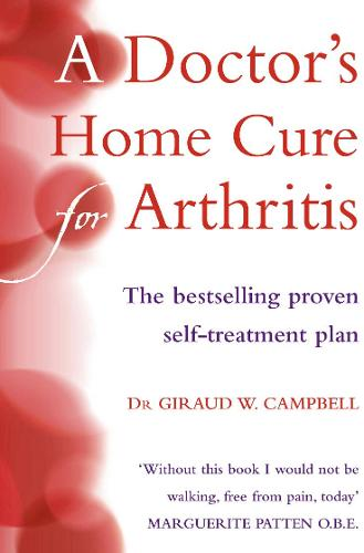 A Doctor's Home Cure For Arthritis: The Bestselling, Proven Self Treatment Plan (Paperback)