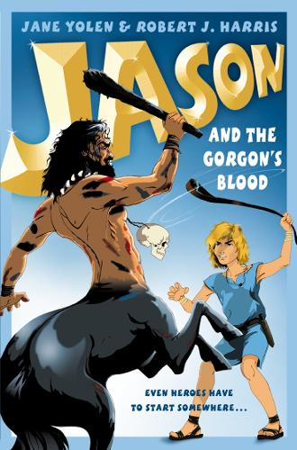 Jason and the Gorgon's Blood - Before They Were Heroes (Paperback)