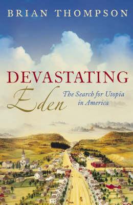 Devastating Eden: The Search for Utopia in America (Hardback)