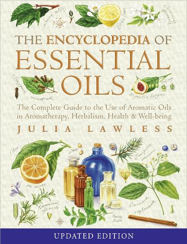 Encyclopedia of Essential Oils: The Complete Guide to the Use of Aromatic Oils in Aromatherapy, Herbalism, Health and Well-Being (Paperback)