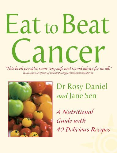 Cancer: A Nutritional Guide with 40 Delicious Recipes - Eat to Beat (Paperback)