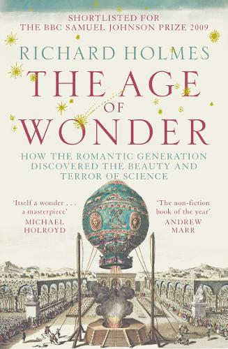 The Age of Wonder: How the Romantic Generation Discovered the Beauty and Terror of Science (Paperback)