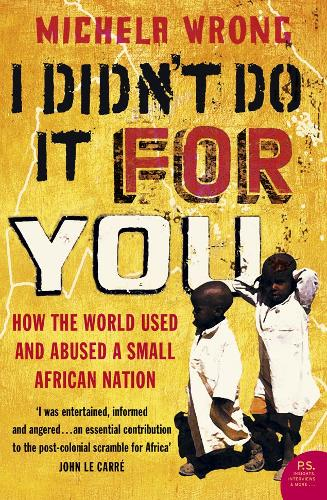 I Didn't Do It For You: How the World Used and Abused a Small African Nation (Paperback)