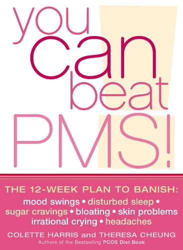 You Can Beat PMS!: The 12-Week Plan to Banish: Mood Swings * Disturbed Sleep * Sugar Cravings * Bloating * Skin Problems * Irrational Crying * Headaches (Paperback)