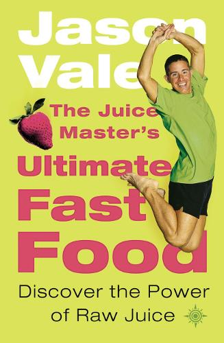 The Juice Master's Ultimate Fast Food: Discover the Power of Raw Juice (Paperback)
