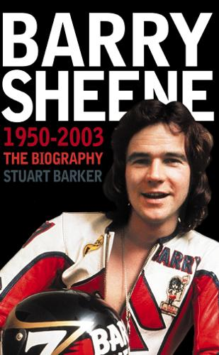 Barry Sheene 1950-2003: The Biography (Paperback)