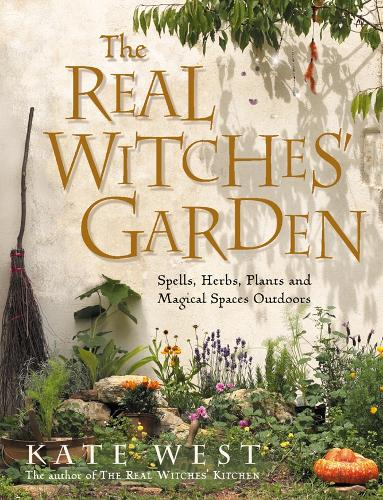 The Real Witches' Garden: Spells, Herbs, Plants and Magical Spaces Outdoors (Paperback)