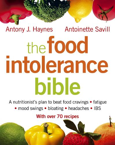 The Food Intolerance Bible: A Nutritionist's Plan to Beat Food Cravings, Fatigue, Mood Swings, Bloating, Headaches and IBS (Paperback)