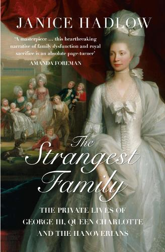 The Strangest Family: The Private Lives of George III, Queen Charlotte and the Hanoverians (Paperback)