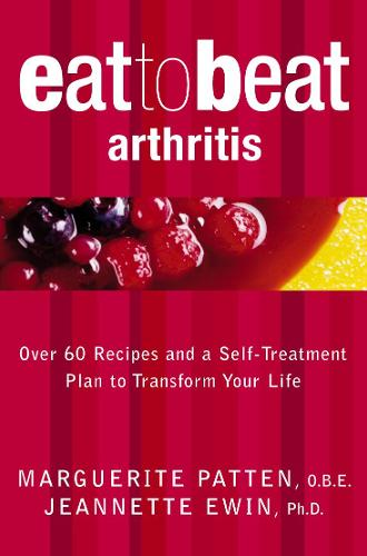 Arthritis: Over 60 Recipes and a Self-Treatment Plan to Transform Your Life - Eat to Beat (Paperback)
