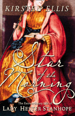 Star of the Morning: The Extraordinary Life of Lady Hester Stanhope (Hardback)
