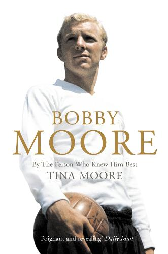 Bobby Moore: By the Person Who Knew Him Best (Paperback)