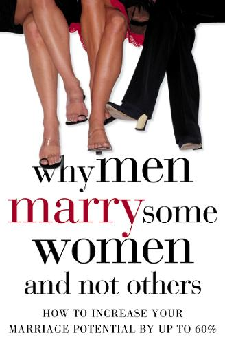 Why Men Marry Some Women and Not Others: How to Increase Your Marriage Potential by Up to 60% (Paperback)