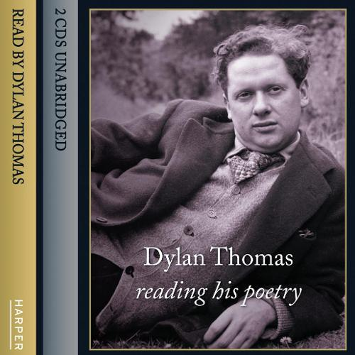 Dylan Thomas Reading His Poetry: Dylan Thomas Reading His Poetry Complete & Unabridged (CD-Audio)