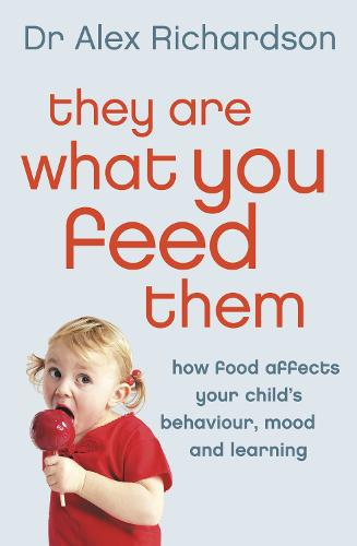 They Are What You Feed Them: How Food Can Improve Your Child's Behaviour, Mood and Learning (Paperback)