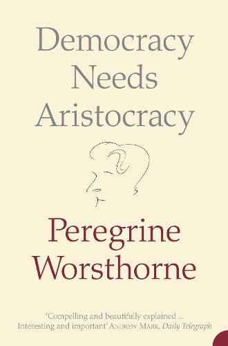 Democracy Needs Aristocracy (Paperback)