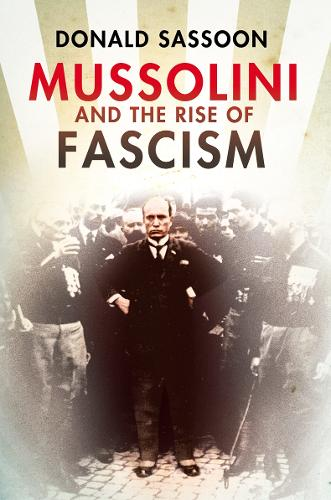 Mussolini and the Rise of Fascism (Hardback)