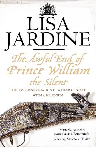 The Awful End of Prince William the Silent: The First Assassination of a Head of State with a Hand-Gun (Paperback)