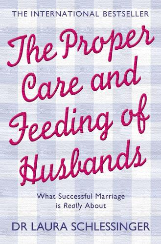 The Proper Care and Feeding of Husbands: What Successful Marriage is Really About (Paperback)