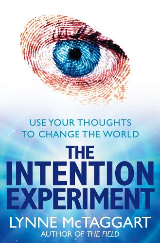 The Intention Experiment: Use Your Thoughts to Change the World (Paperback)